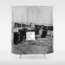 One day we'll all be free. Shower Curtain