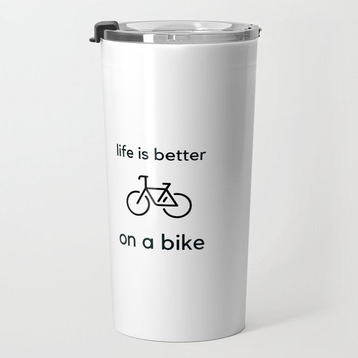 Bike Quotes - life is better on a bike Travel Mug