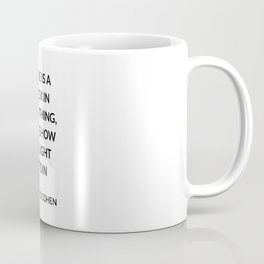 There Is a Crack in Everything, That's How the Light Gets In Coffee Mug