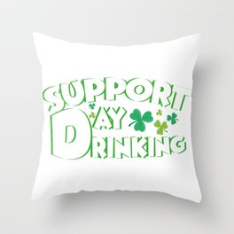 Support Day Drinking Saint Patricks Day Funny Throw Pillow