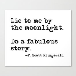 Lie to me by the moonlight - F. Scott Fitzgerald quote Canvas Print