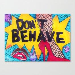 Don't Behave Canvas Print