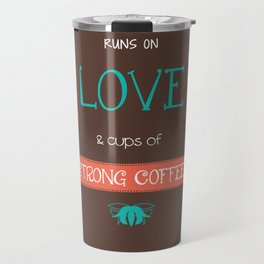 This Home Runs On Love & Cups of Strong Coffee Travel Mug