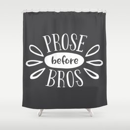 Prose before bros - Book Nerd Quote - White on Grey Shower Curtain