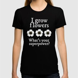 Flower Gardeners Have Superpowers T-shirt