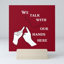 We Talk with our Hands Here Mini Art Print