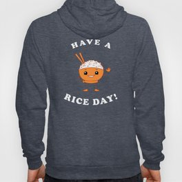 Have A Rice Day! Hoody