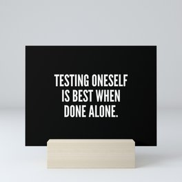 Testing oneself is best when done alone Mini Art Print
