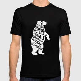 Because Didn't Kill It Doesn't Mean You Less Guilty T-Shirt T-shirt