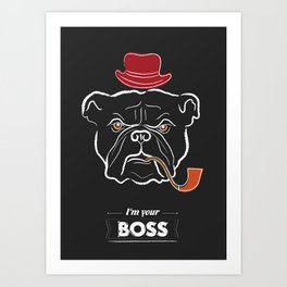 I'm your boss Poster Print Art Print
