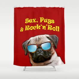 Sex, Pugs and Rock n Roll Shower Curtain