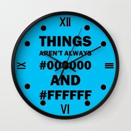 Things aren't always..... Wall Clock