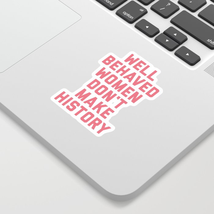 Well Behaved Women Feminist Quote Sticker