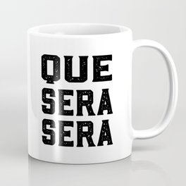 Que Sera Sera, Music Quote, Whatever Will Be, Will Be Coffee Mug