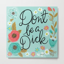 Pretty Swe*ry: Don't Be a Dick Metal Print