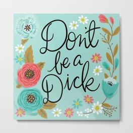 Pretty Swe*ry: Don't Be a Dick Metal Print