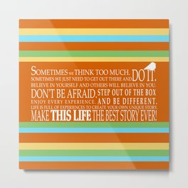 Make This Life the Best Story Ever Metal Print