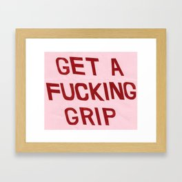 get a fucking grip Framed Art Print