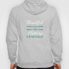 """""""Thankful Blessed Family History Obsessed"""" tee design. Makes a cute gift to your loved ones too!  Hoody"""