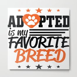 Adopted is my favorite breed Metal Print