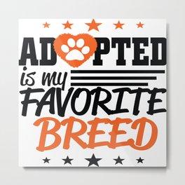 Adopted is my favorite breed Metal Print