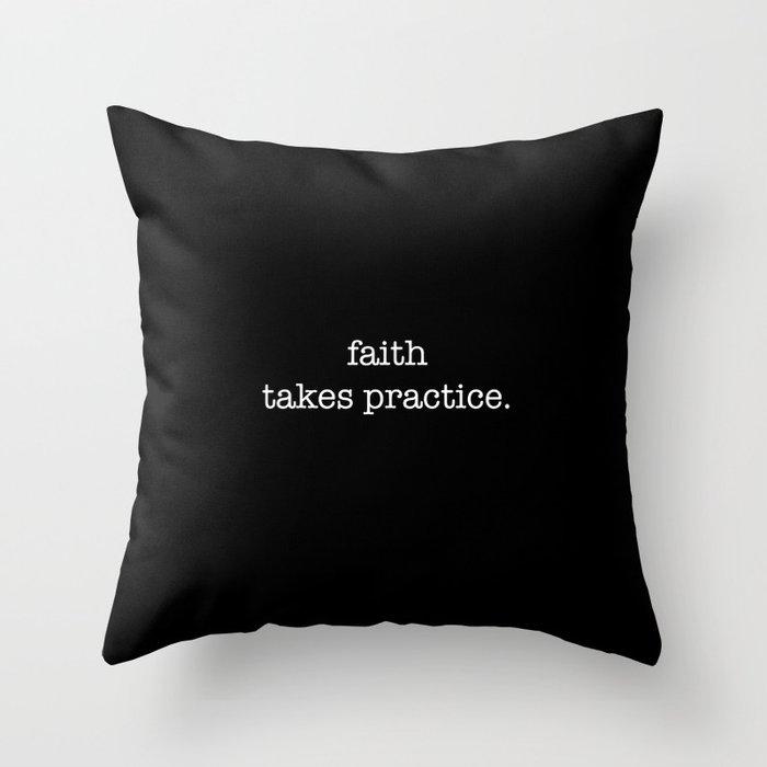 faith takes practice. Throw Pillow