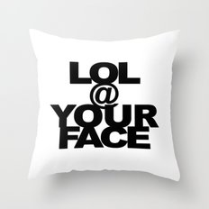 LOL @ YOUR FACE Throw Pillow