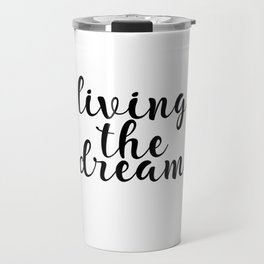 Living The Dream, Inspirational Quote, Motivational Quote, Printable Wall Decor Travel Mug
