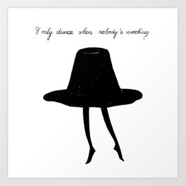 I only dance when nobody's watching Art Print