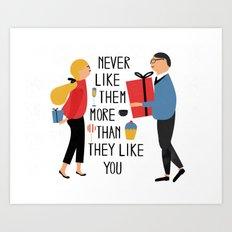 Never like them more than they like you Art Print
