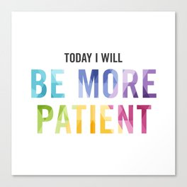 New Year's Resolution Reminder - TODAY I WILL BE MORE PATIENT Canvas Print