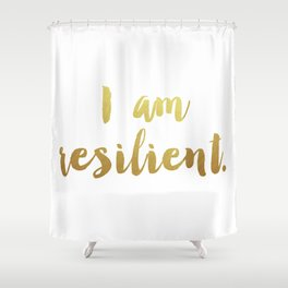I Am Resilient Shower Curtain