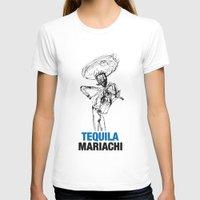 tequila T-shirts featuring Mariachi Tequila by Kabuloglu