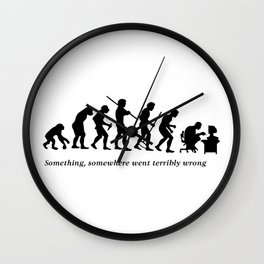 Something , somewhere went terribly wrong Wall Clock