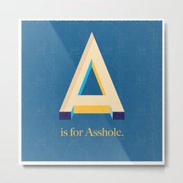 A is for Asshole. Metal Print