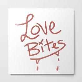Love Bites Metal Print