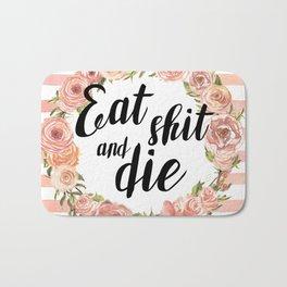 Eat shit and die Bath Mat
