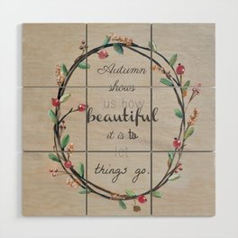 Autumn shows us how beautiful it is to let things go quote Wood Wall Art