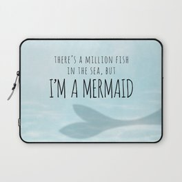 There's A Million Fish In The Sea, But I'm A Mermaid Laptop Sleeve