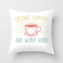 Drink coffee and work hard Throw Pillow