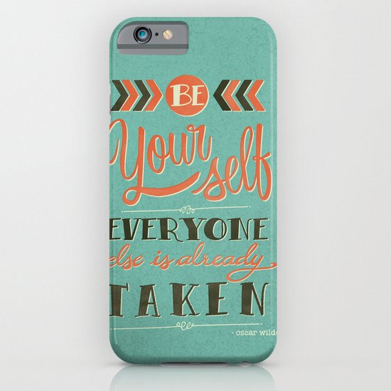 Be yourself everyone else is already taken iPhone & iPod ...