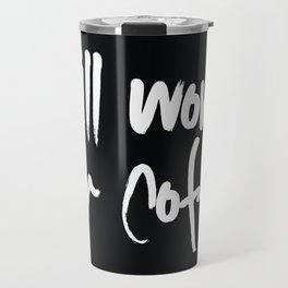 will work for coffee Travel Mug
