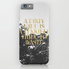 A Dirty Mind... iPhone 6s Slim Case