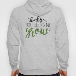 Thank You For Helping Me Grow Hoody