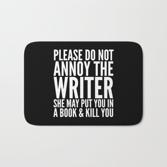 Please do not annoy the writer. She may put you in a book and kill you. (Black & White) Bath Mat