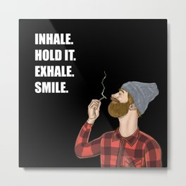 Inhale. Hold. Exhale. Smile. | Weed Lover Story  Metal Print