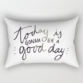 today is gonna be a good day Rectangular Pillow