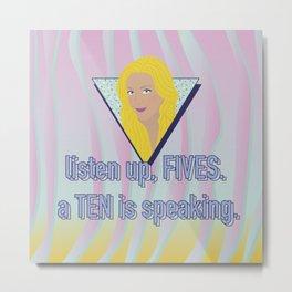 listen up, FIVES. a TEN is speaking. Metal Print