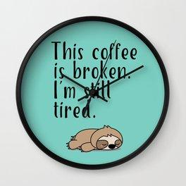 THIS COFFEE IS BROKEN. I'M STILL TIRED. Wall Clock