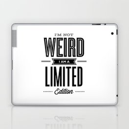 I'm Not Weird I'm a Limited Edition black and white modern minimalism home room wall decor Laptop & iPad Skin